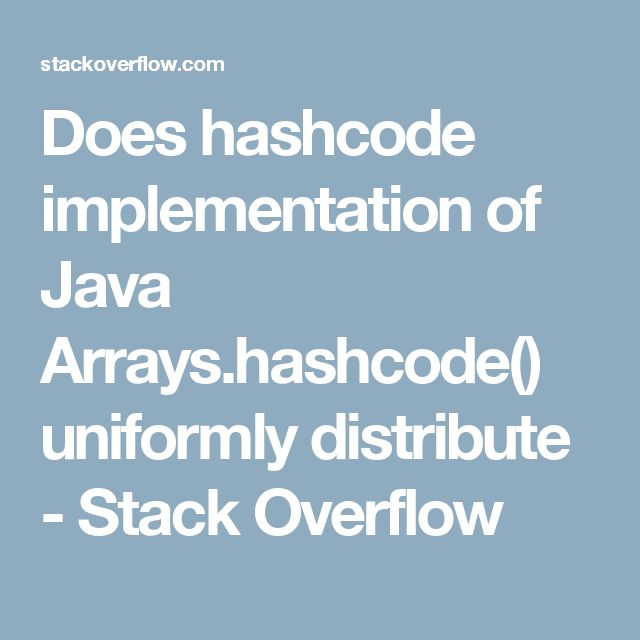 Does hashcode implementation of Java Arrays.hashcode() uniformly distribute - Stack Overflow