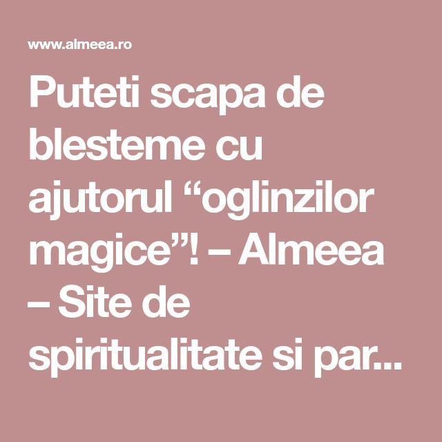 """Puteti scapa de blesteme cu ajutorul """"oglinzilor magice""""! – Almeea – Site de spiritualitate si paranormal"""