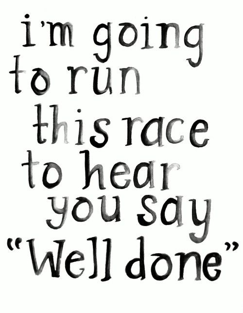 """I'm going to run this race to hear you say """"well done"""""""