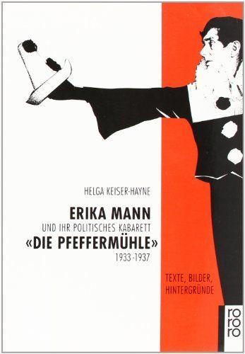 """Erika Mann und ihr politisches Kabarett """"Die Pfeffermühle"""" 1933-1937: Texte, Bilder, Hintergründe"""