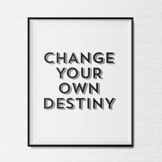 printable instant download change your own destiny print destiny print motivation print inspiration
