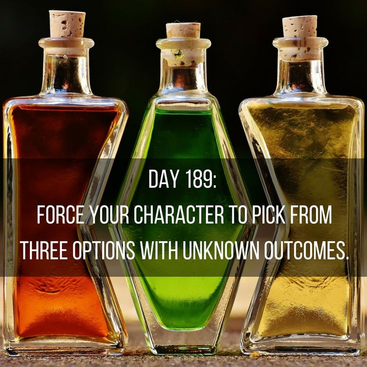 """Day 189 of 365 Days of Writing Prompts: Force your character to pick from three options with unknown outcomes. Erin:""""You have it narrowed down to three. Now just pick one,"""" my little sister oversi…"""