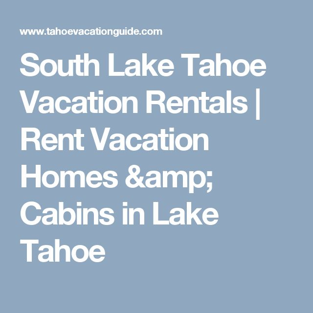 South Lake Tahoe Vacation Rentals | Rent Vacation Homes & Cabins in Lake Tahoe