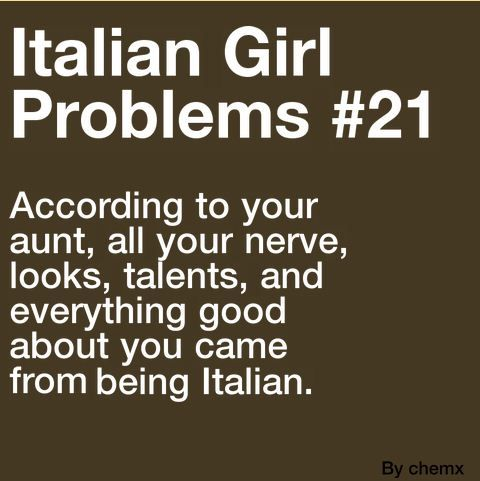 Italian Girl Problem ~ everything good about you came from being Italian.