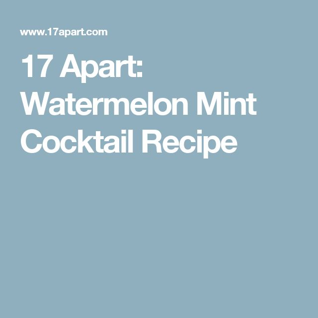 17 Apart: Watermelon Mint Cocktail Recipe