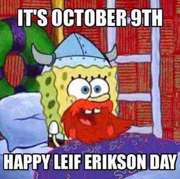 ITS TOMORROW!! HAPPY LEIF ERIKSON DAY! HINGA DINGA DURGEN!!