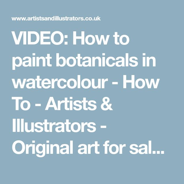 VIDEO: How to paint botanicals in watercolour - How To - Artists & Illustrators - Original art for sale direct from the artist