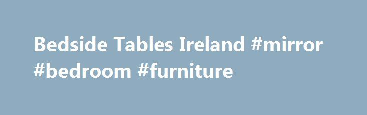 Bedside Tables Ireland #mirror #bedroom #furniture http://bedroom.remmont.com/bedside-tables-ireland-mirror-bedroom-furniture/  #bedroom lockers # Bedside Lockers We realize that finding the right bedroom furniture can be a tough prospect and that the little intricacies in the detailing of your storage needs can make it even more challenging, but thanks to our extensive range with hundreds of combinations you can be sure that what your looking for is right here. Beside Lockers, Dublin…