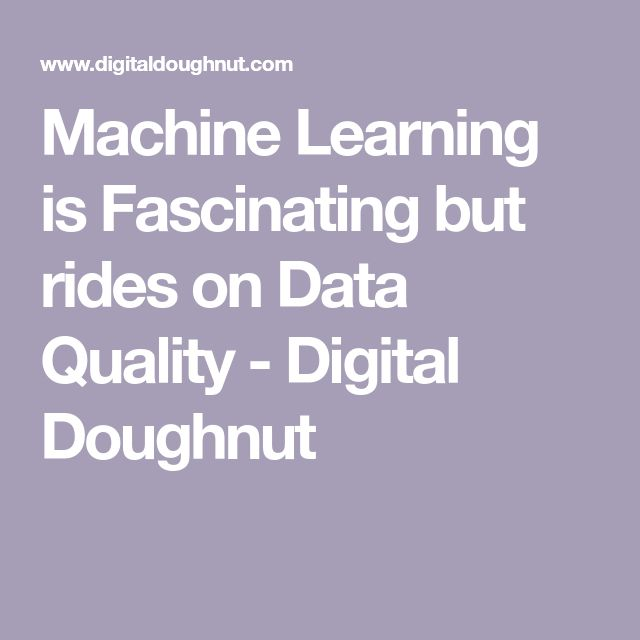 Machine Learning is Fascinating but rides on Data Quality - Digital Doughnut