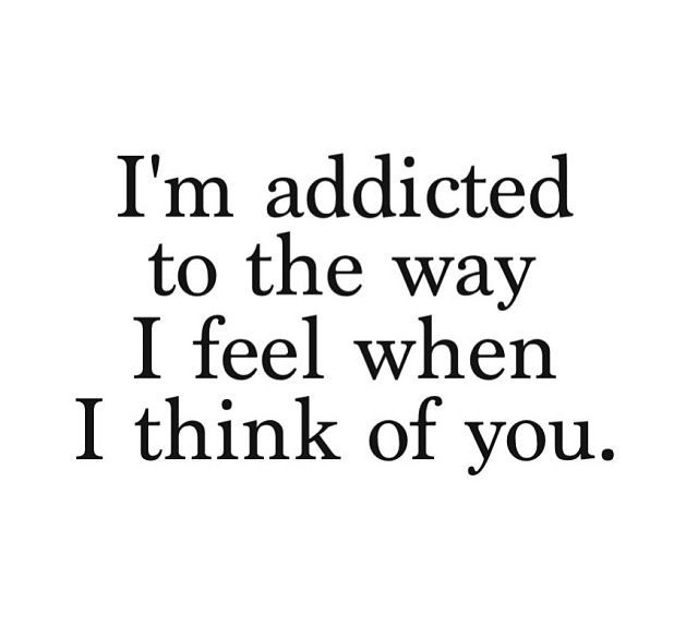 Pinterest Thinking Of You Quotes: I'm Addicted To The Way I Feel When I Think Of You. ~Love