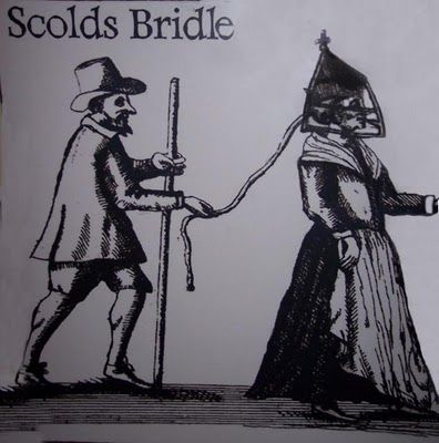 The Scold's Bridle or Branks  Judicial. Some houses had a hook in the wall at the side of the fireplace where the wife would be chained, until she promised to behave herself and curb her tongue. Although sometimes fitted to a nagging wife by the local gaoler (jailer) at the request of her husband, or by the husband himself, it was more often a punitive sentence ordered by a magistrate. It was also used on witches to prevent them from chanting or casting spells