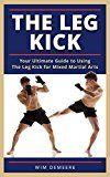 The Leg Kick: Your Ultimate Guide to Using The Leg Kick for Mixed Martial Arts by Wim Demeere (Author) #Kindle US #NewRelease #Sports #eBook #ad