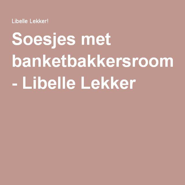 Soesjes met banketbakkersroom - Libelle Lekker