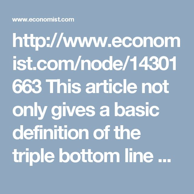 http://www.economist.com/node/14301663 Jeffrey Lonnecker. This article not only gives a basic definition of the triple bottom line but also provides several examples of real world companies that have not traditionally followed the triple bottom line. It also addresses the problems and complications with the triple bottom line.