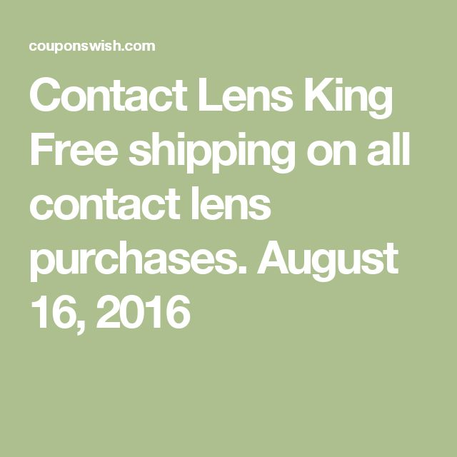 Contact Lens King Free shipping on all contact lens purchases. August 16, 2016