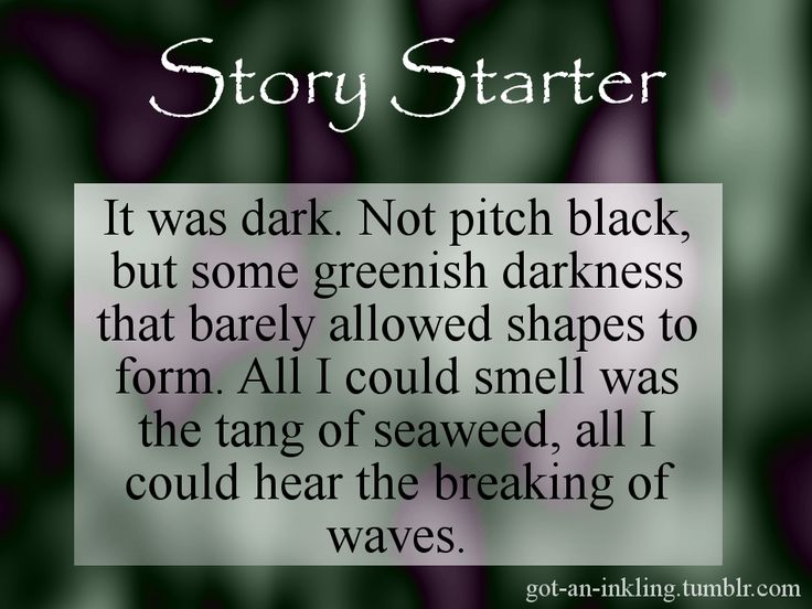 It was dark. Not pitch black, but some greenish darkness that barely allowed shapes to form. All I could smell was the tang of seaweed, all I could hear was the breaking of waves.