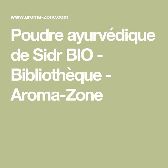 Poudre ayurvédique de Sidr BIO - Bibliothèque - Aroma-Zone