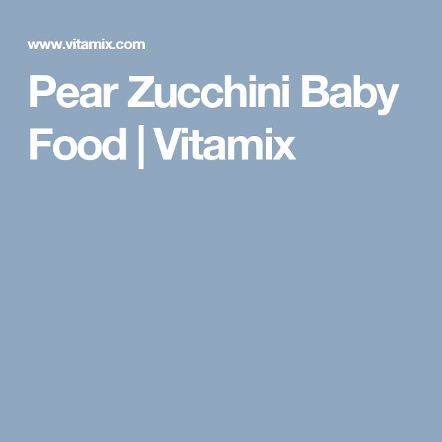 Pear Zucchini Baby Food | Vitamix