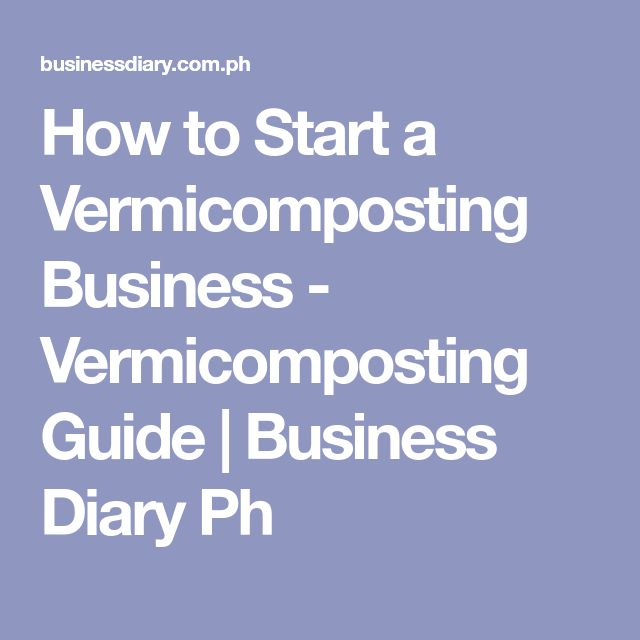 How to Start a Vermicomposting Business - Vermicomposting Guide | Business Diary Ph