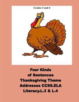 Four Kinds of Sentences -Thanksgiving - addresses CCSS  This 16 page Thanksgiving themed collection defines and reviews the four kinds of sentences.  The students identify and practice writing the four types of sentences.  An answer key is included. Addresses CCSS.ELA-Literacy.L.3 & L.4