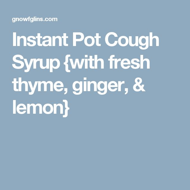 Instant Pot Cough Syrup {with fresh thyme, ginger, & lemon}