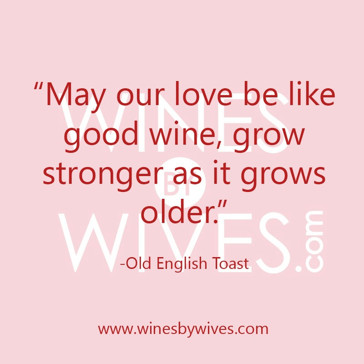 may our love be like good wine grow stronger as it grows