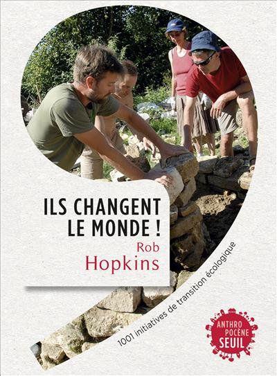 Un appel à l'action. Rob Hopkins, fondateur du mouvement de la Transition y rapporte 33 histoires d'ACTIONS LOCALES RÉUSSIES.