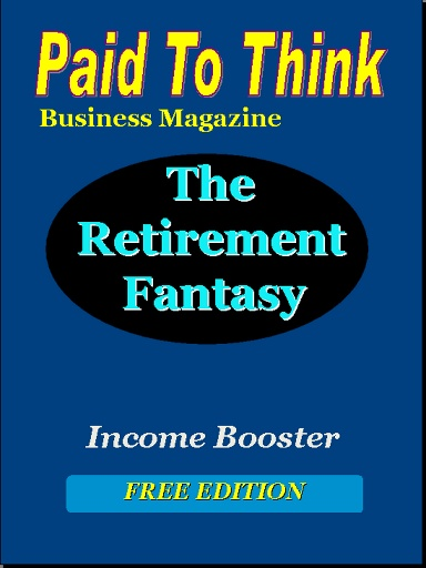 In this Subscriber's Only issue of, Paid To Think Business Magazine, we look at why retirees will have problems retiring, how to make ends meet in the coming economic storm and how anyone can start to plant the seeds of their future income stream.  Go here:  http://auto-pilot-biz.com/PTT