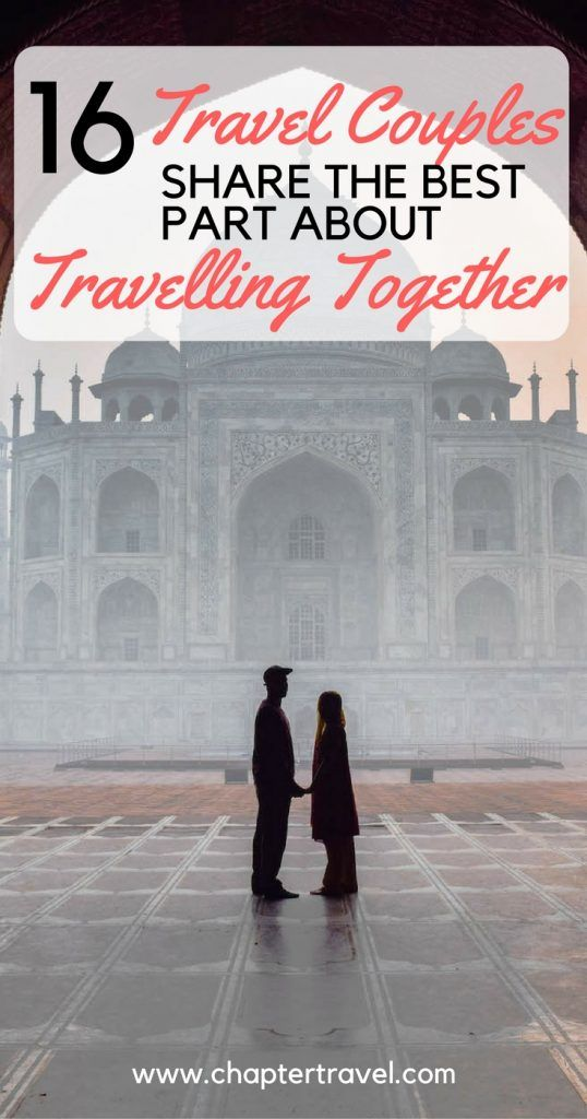 Travel Couples Share the Best Part about Travelling Together, travel couples, travelling together, wanderlust, couple inspiration, #travelcouple, what is the best part about travelling together, what is the best part about travelling as a couple, Taj Mahal, India, chapter travel, Nomadic couple, 16 couples share the best things about travelling together, India inspiration, personal stories