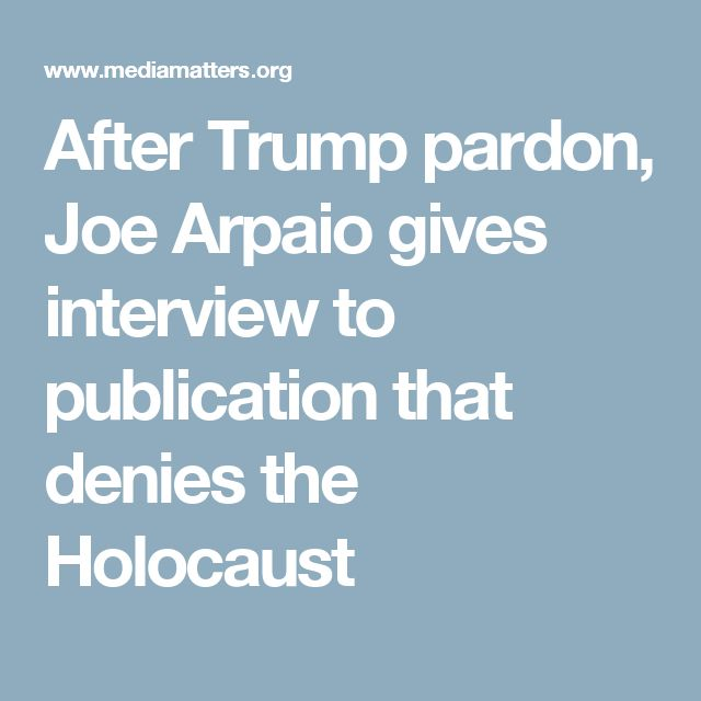 After Trump pardon, Joe Arpaio gives interview to publication that denies the Holocaust