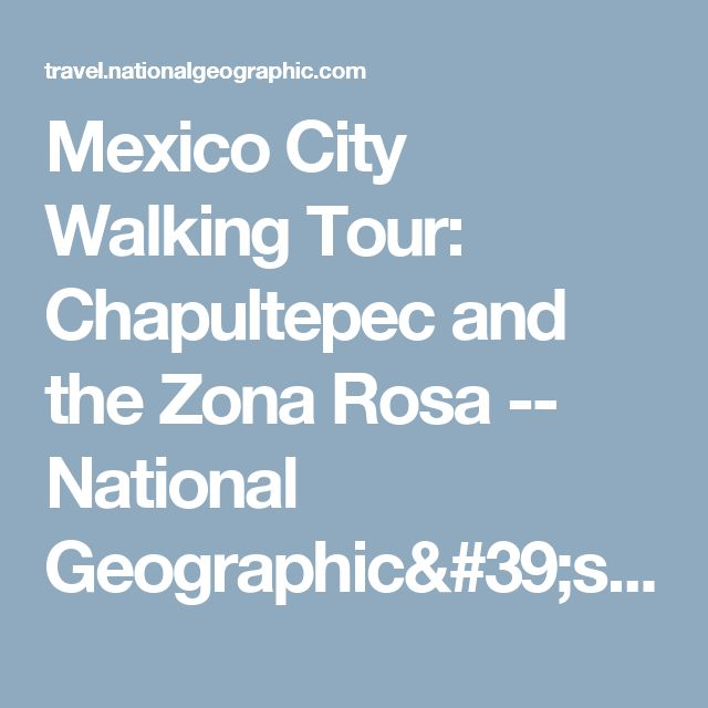 Mexico City Walking Tour: Chapultepec and the Zona Rosa -- National Geographic's Ultimate City Guides