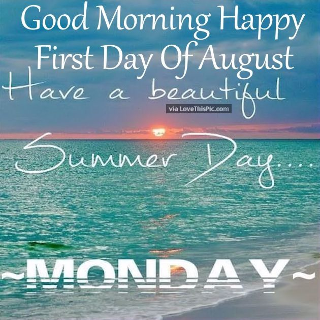 Good Morning Happy First Day Of August Have A Beautiful Monday good morning august hello august good morning quotes august quotes welcome august hello august quotes welcome august quotes