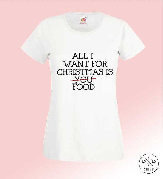 Great christmas t-shirt!! All I Want For Christmas Is You/Food! Woman clothing! Christmas gift
