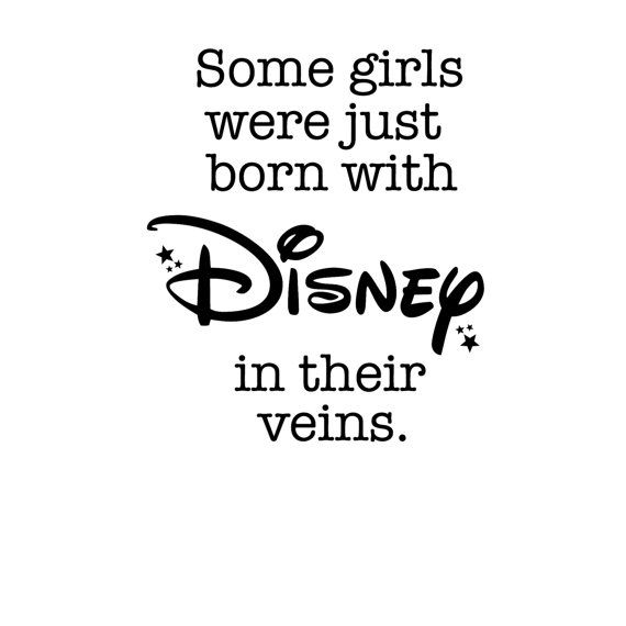 Some Girls were just born with Disney in by MonkeyDoodlezDesigns