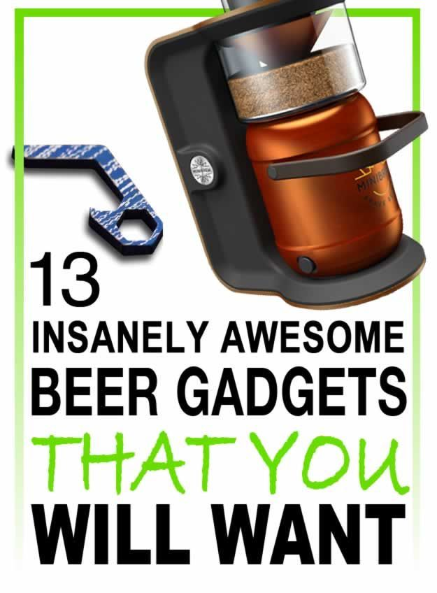 13 Insanely Awesome Beer Gadgets That You Will Want:
