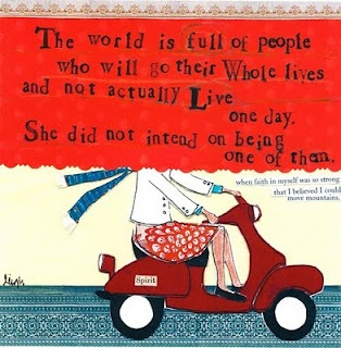 The world is full of people who will go their whole live and not actually live one day.  She did not intend on being one of them.