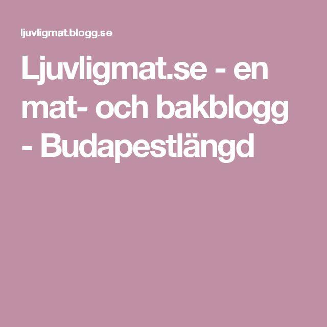 Ljuvligmat.se - en mat- och bakblogg - Budapestlängd