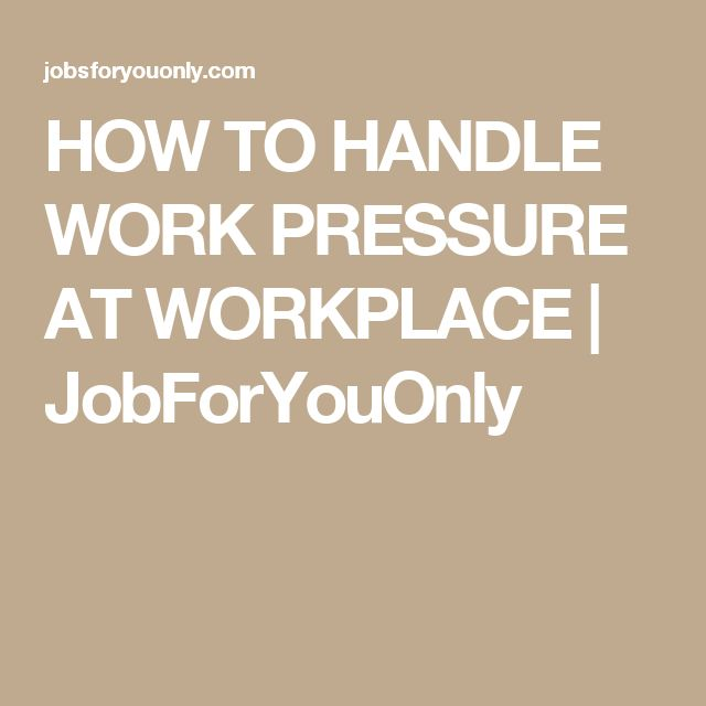 HOW TO HANDLE WORK PRESSURE AT WORKPLACE | JobForYouOnly