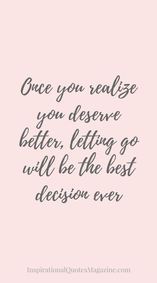 Once you realize you deserve better, letting go will be the best decision ever Inspirational quote about life and relationships