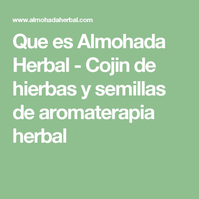 Que es Almohada Herbal - Cojin de hierbas y semillas de aromaterapia herbal