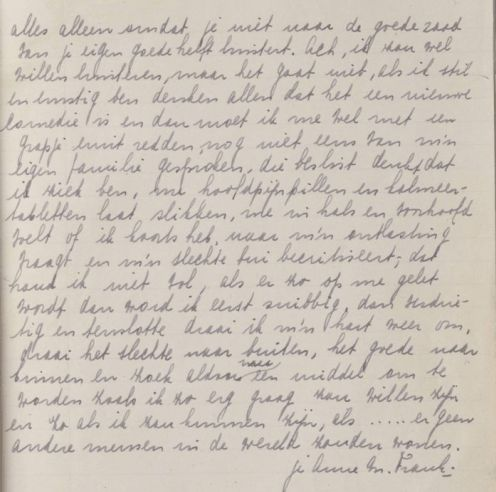 """Last page of Anne Frank's diary, August 1, 1944  """"Eventually I'll turn my heart around again, turn the bad to the outside and the good to the inside and search thus for a way to become as I so badly want to be and as I could be, if…. if there weren't any other people living in the world."""""""