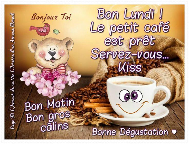 Bon Lundi ! Le petit café est prêt servez-vous... Bonjour Toi, Bon Matin, Bon gros câlins. Bonne Dégustation