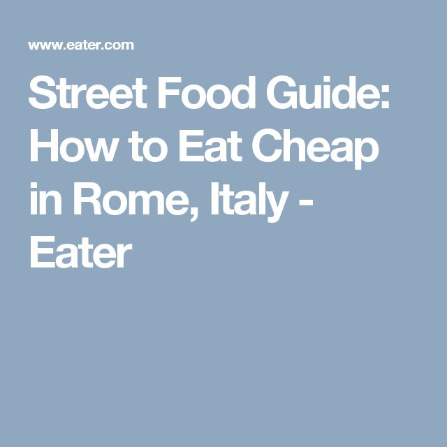 Street Food Guide: How to Eat Cheap in Rome, Italy - Eater