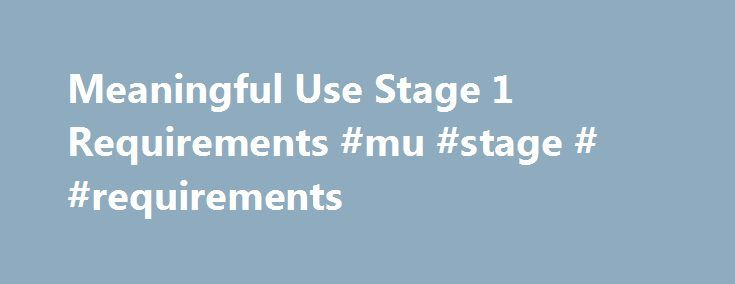 Meaningful Use Stage 1 Requirements #mu #stage # #requirements http://south-sudan.nef2.com/meaningful-use-stage-1-requirements-mu-stage-requirements/  # Meaningful Use Stage 1 Requirements Eligible Professionals (EP) must complete: Click here to download a simple 2-page checklist to track your progress. Click here to download the HITEC-LA Guidebook to Meaningful Use, for more detailed information on each of the 25 Core and Menu Set measures. Eligible Professionals must complete all 15…
