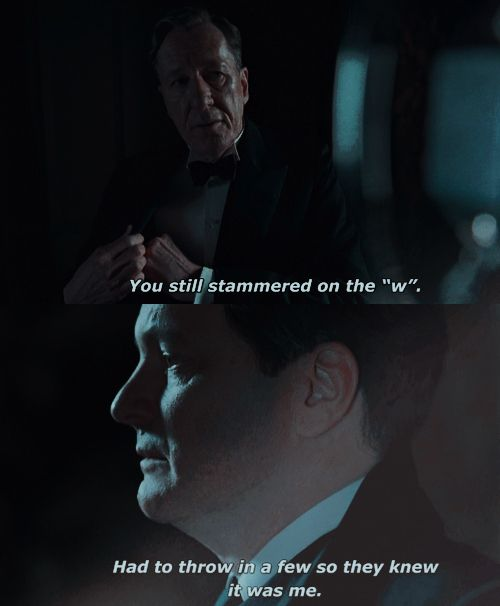 Lionel Logue: You still stammered on the 'W'. King George VI: Well I had to throw in a few so they knew it was me. - The King's Speech (2010)