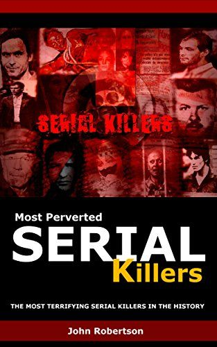 Most Perverted Serial Killers: The Most Terrifying Serial Killers by John Robertson http://www.amazon.co.uk/dp/B01BE4QH1Q/ref=cm_sw_r_pi_dp_Sn2Xwb0DNP7VG