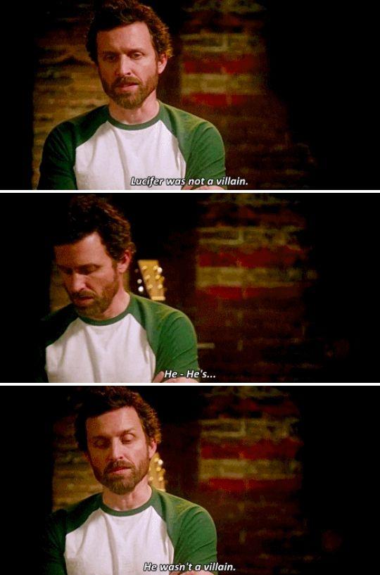 11x20 Don't Call Me Shurley // Chuck: Lucifer was not a villain. He's.. He's. He wasn't a villain.