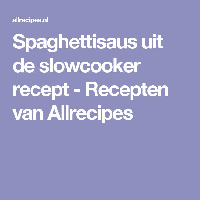 Spaghettisaus uit de slowcooker recept - Recepten van Allrecipes