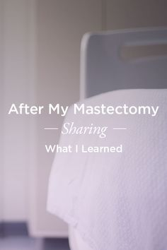 After My Mastectomy: Sharing What I Learned