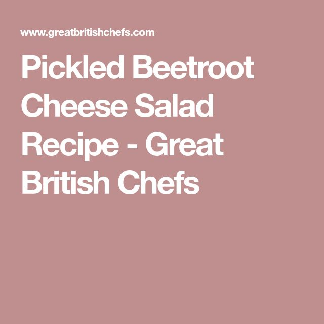 Pickled Beetroot Cheese Salad Recipe - Great British Chefs